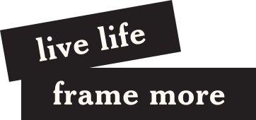 Live Life, Frame More