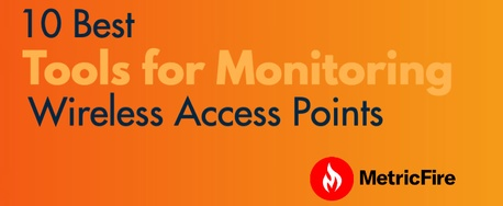 10 Best Tools for Monitoring Wireless Access Points
