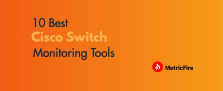 10 Best Cisco Switch Monitoring Tools for 2021