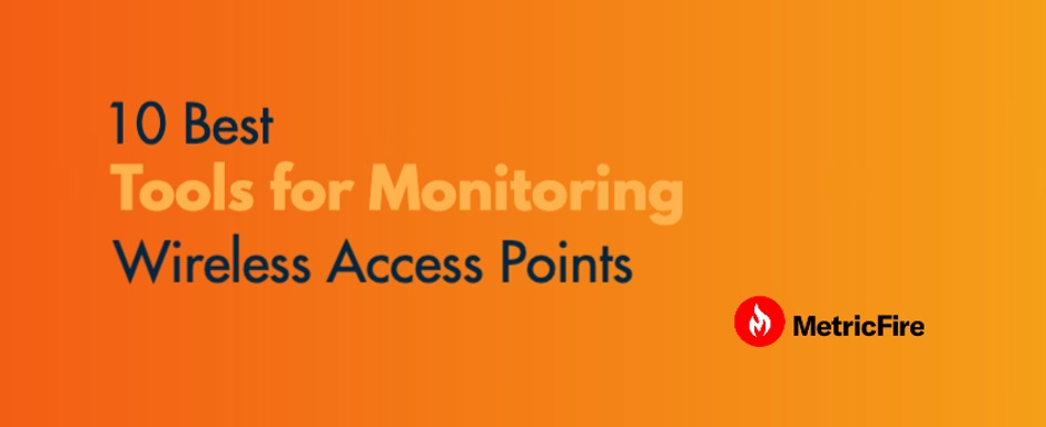 10 Best Tools for Monitoring Wireless Access Points.